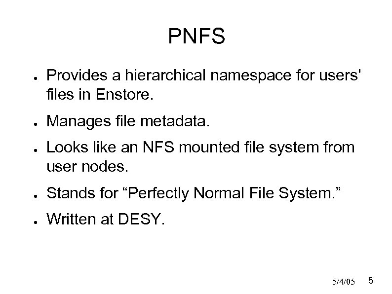PNFS ● ● ● Provides a hierarchical namespace for users' files in Enstore. Manages
