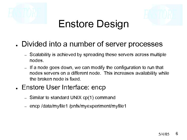 Enstore Design ● Divided into a number of server processes – – ● Scalability