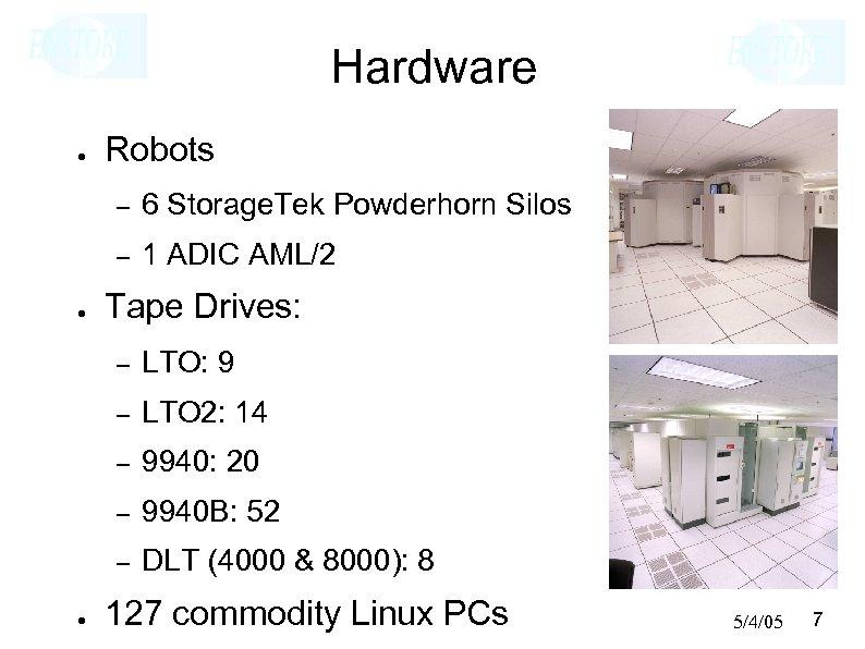 Hardware ● Robots – – ● 6 Storage. Tek Powderhorn Silos 1 ADIC AML/2