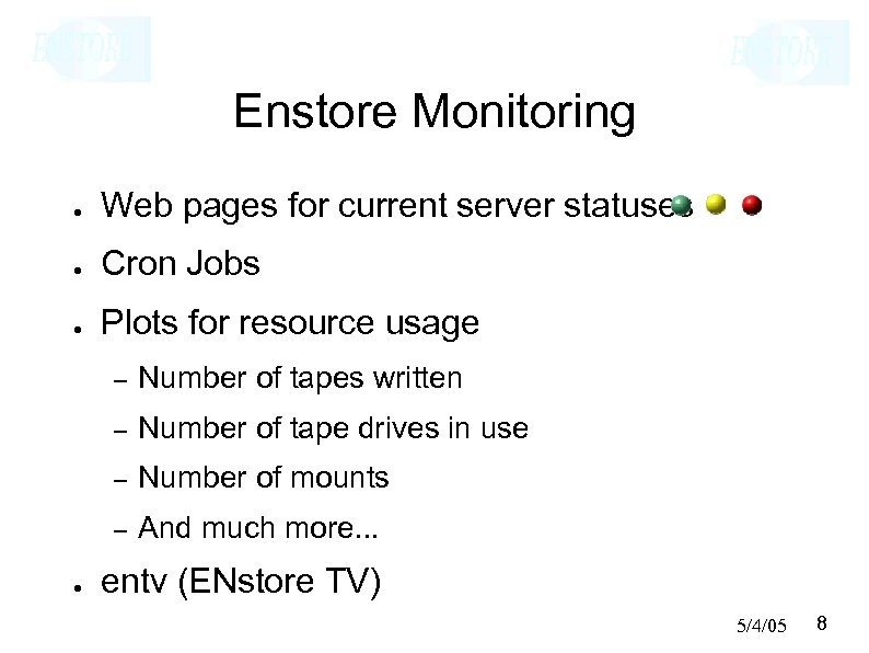 Enstore Monitoring ● Web pages for current server statuses ● Cron Jobs ● Plots