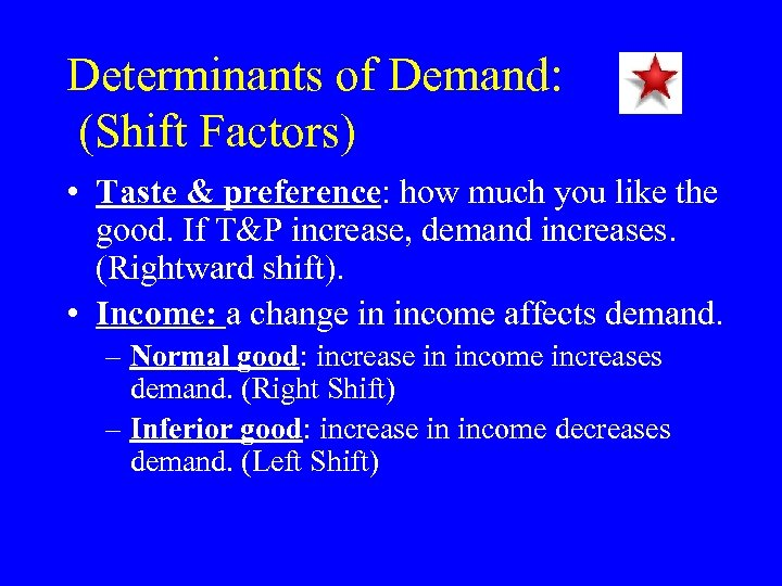 Determinants of Demand: (Shift Factors) • Taste & preference: how much you like the