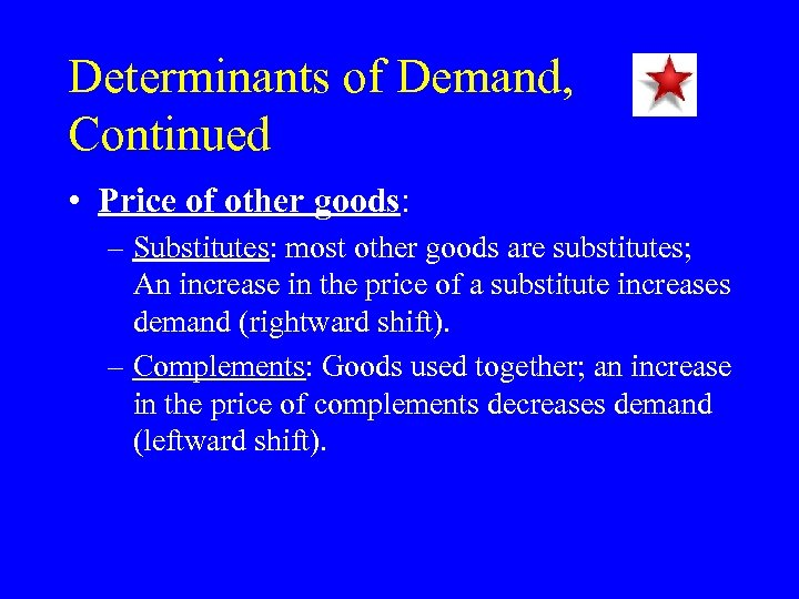Determinants of Demand, Continued • Price of other goods: – Substitutes: most other goods