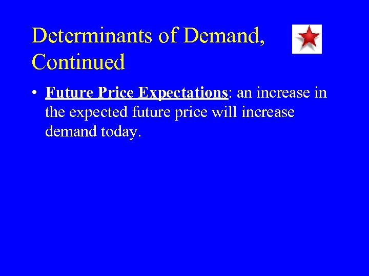 Determinants of Demand, Continued • Future Price Expectations: an increase in the expected future