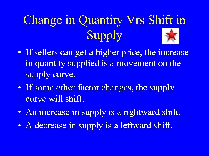 Change in Quantity Vrs Shift in Supply • If sellers can get a higher