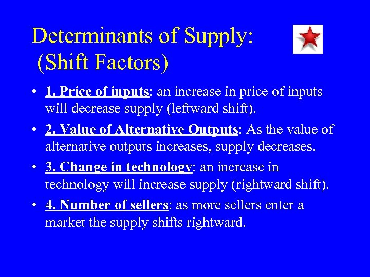 Determinants of Supply: (Shift Factors) • 1. Price of inputs: an increase in price