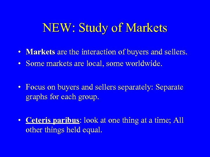 NEW: Study of Markets • Markets are the interaction of buyers and sellers. Markets
