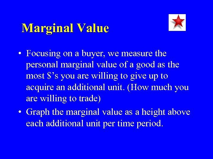 Marginal Value • Focusing on a buyer, we measure the personal marginal value of