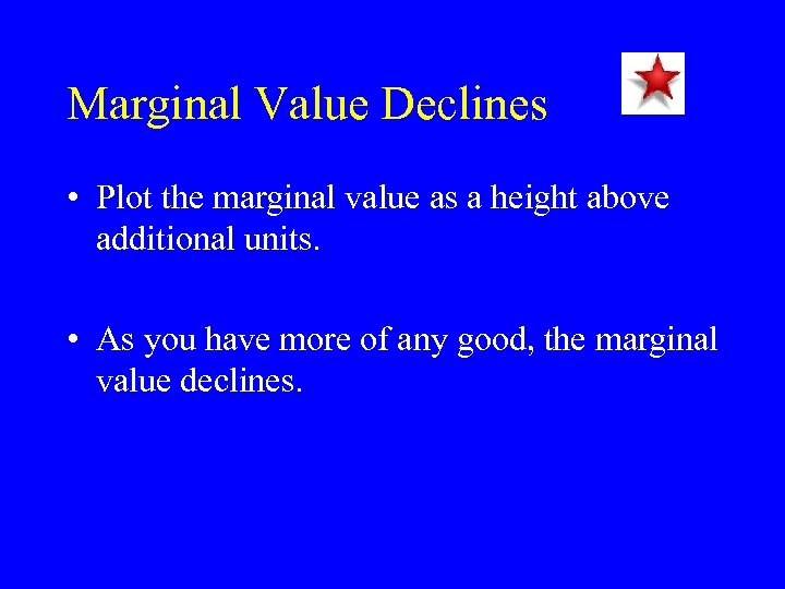 Marginal Value Declines • Plot the marginal value as a height above additional units.