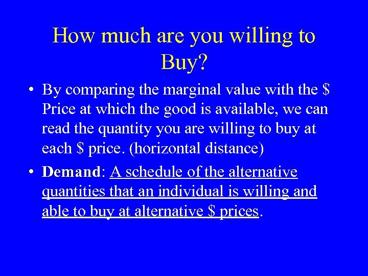 How much are you willing to Buy? • By comparing the marginal value with