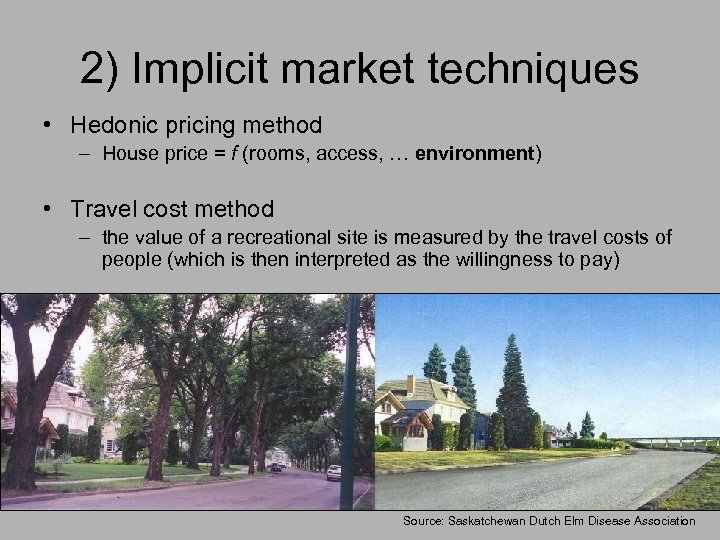 2) Implicit market techniques • Hedonic pricing method – House price = f (rooms,