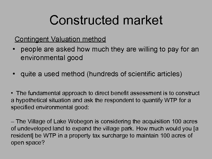 Constructed market Contingent Valuation method • people are asked how much they are willing