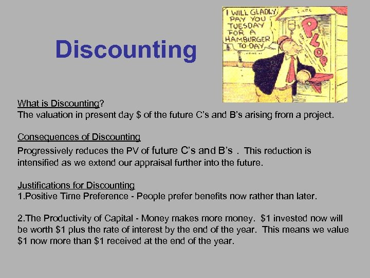 Discounting What is Discounting? The valuation in present day $ of the future C's