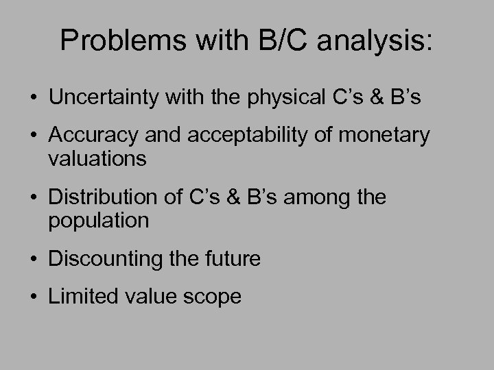 Problems with B/C analysis: • Uncertainty with the physical C's & B's • Accuracy
