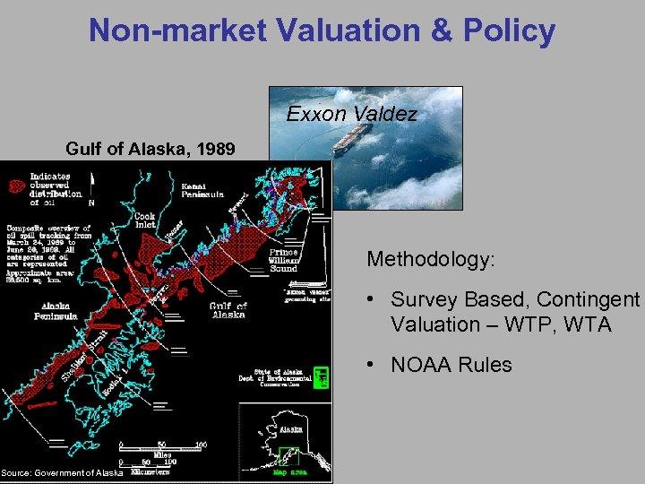 Non-market Valuation & Policy Exxon Valdez Gulf of Alaska, 1989 Methodology: • Survey Based,