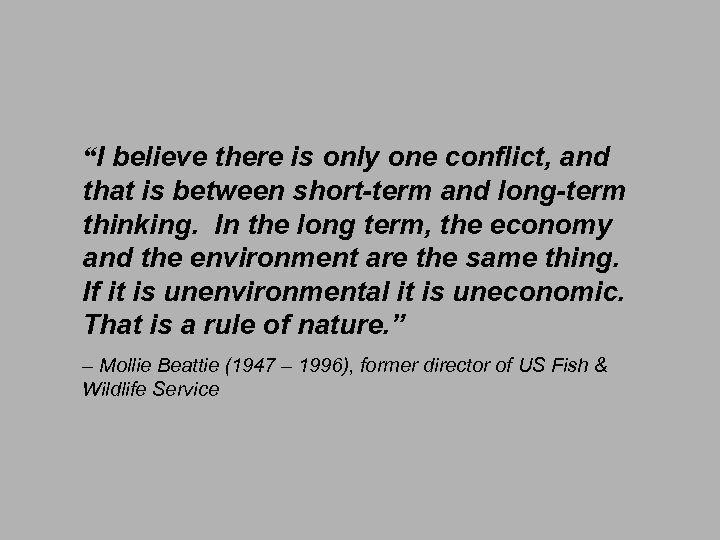 """I believe there is only one conflict, and that is between short-term and long-term"