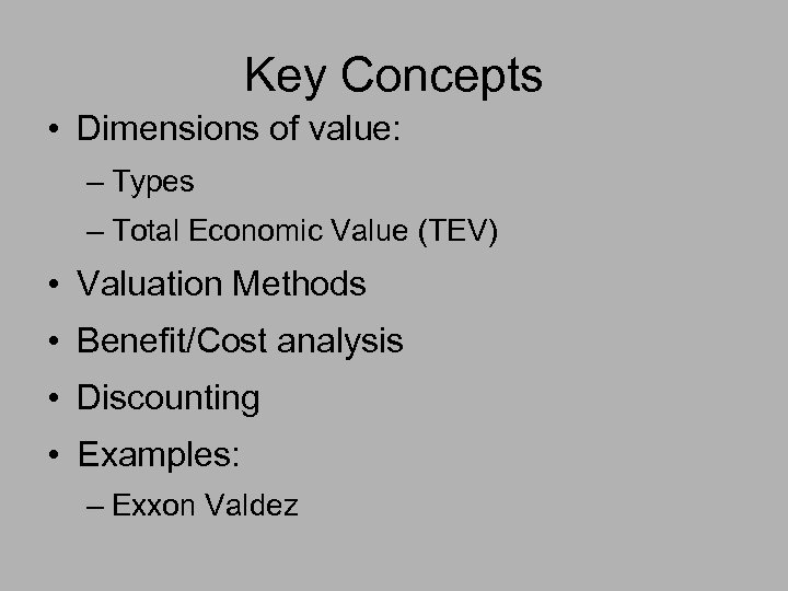Key Concepts • Dimensions of value: – Types – Total Economic Value (TEV) •