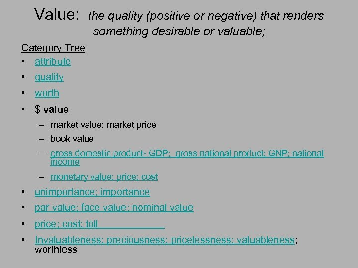 Value: the quality (positive or negative) that renders something desirable or valuable; Category Tree