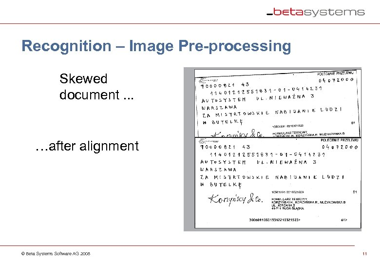 Recognition – Image Pre-processing Skewed document. . . …after alignment © Beta Systems Software