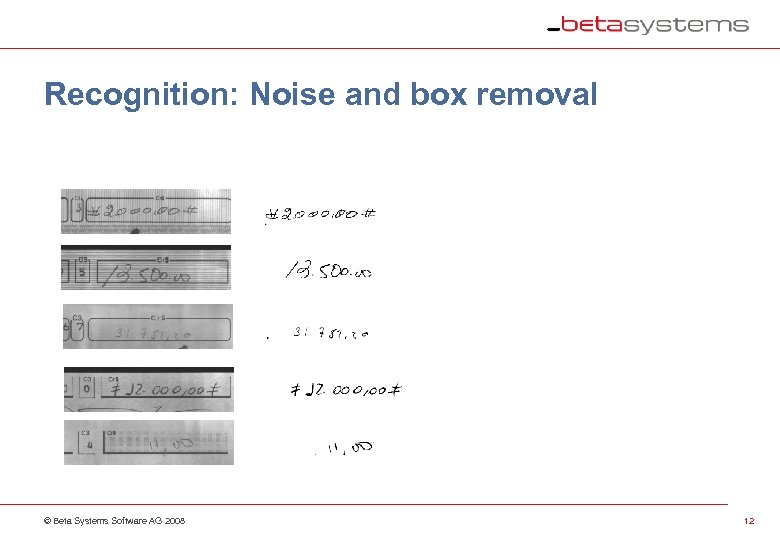 Recognition: Noise and box removal © Beta Systems Software AG 2008 12