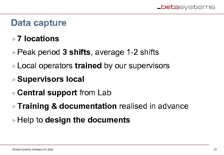 Data capture 7 locations Peak period 3 shifts, average 1 -2 shifts Local operators