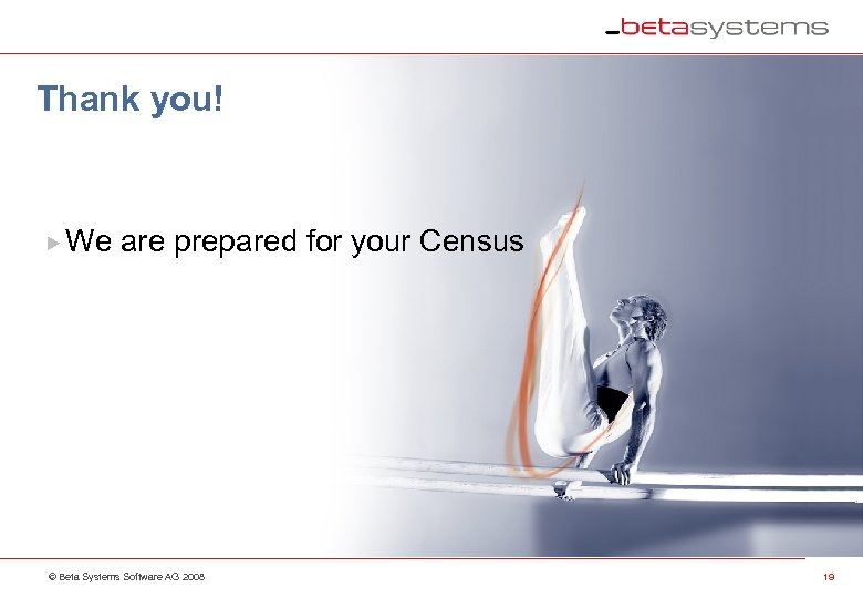 Thank you! We are prepared for your Census © Beta Systems Software AG 2008