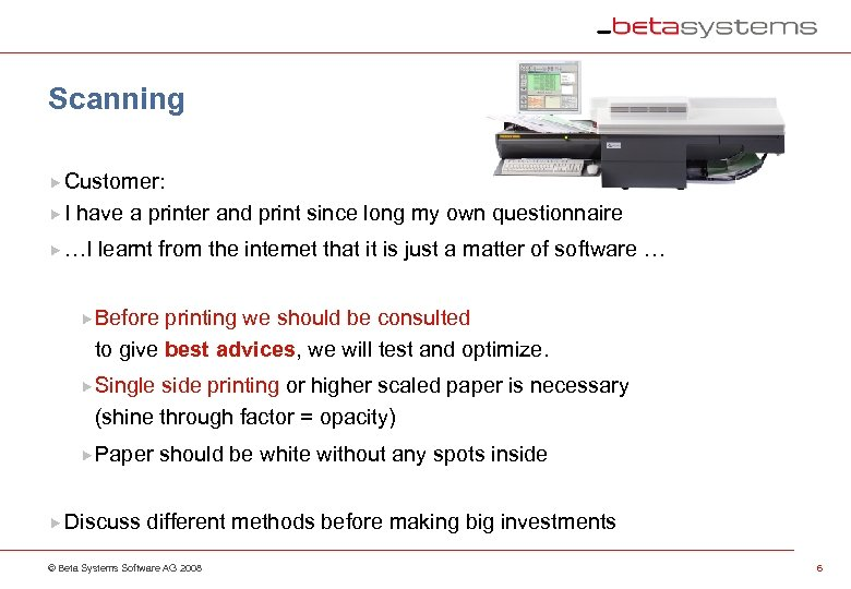 Scanning Customer: I have a printer and print since long my own questionnaire …I