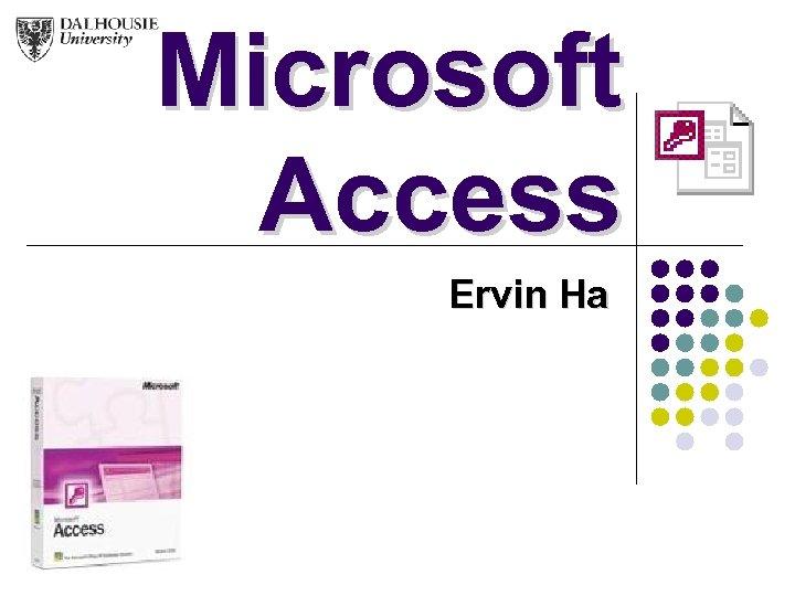 Microsoft Access Ervin Ha