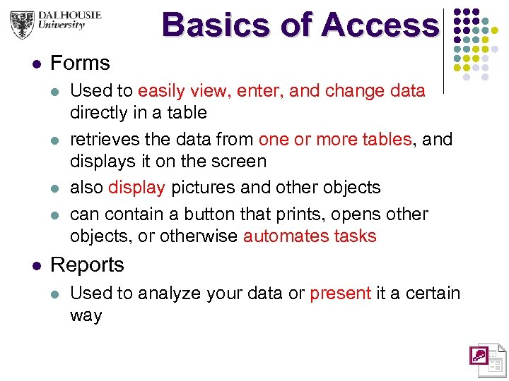 Basics of Access l Forms l l l Used to easily view, enter, and