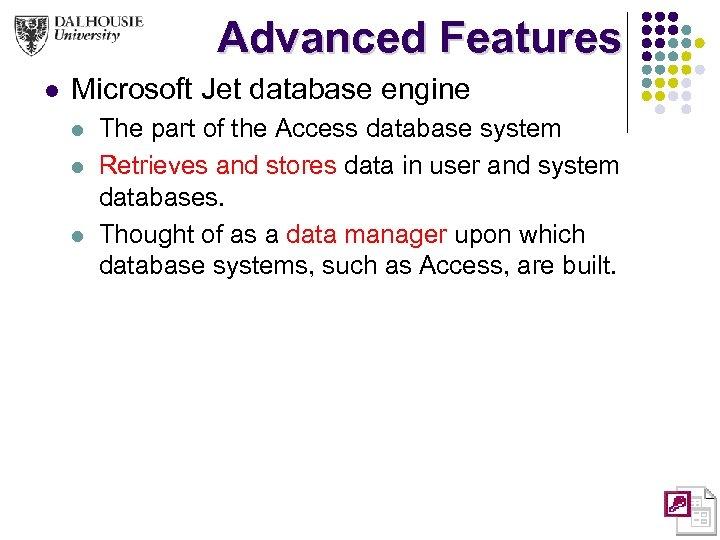 Advanced Features l Microsoft Jet database engine l l l The part of the