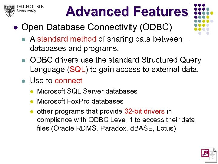Advanced Features l Open Database Connectivity (ODBC) l l l A standard method of