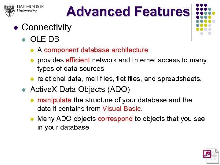 Advanced Features l Connectivity l OLE DB l l A component database architecture provides