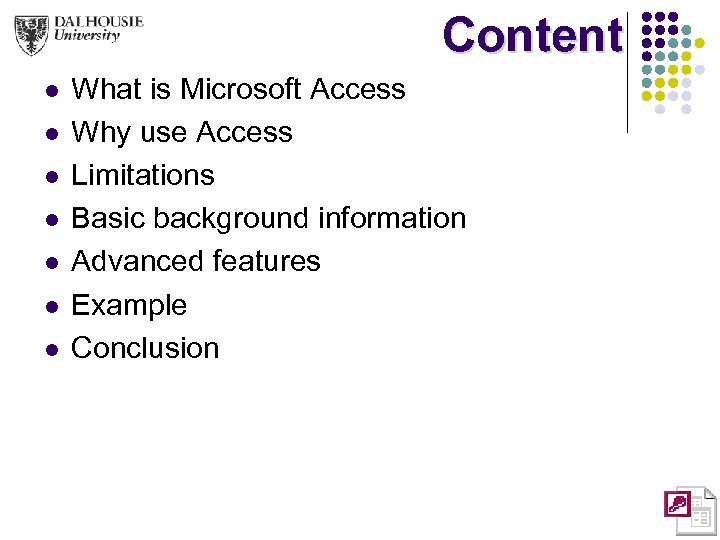 Content l l l l What is Microsoft Access Why use Access Limitations Basic