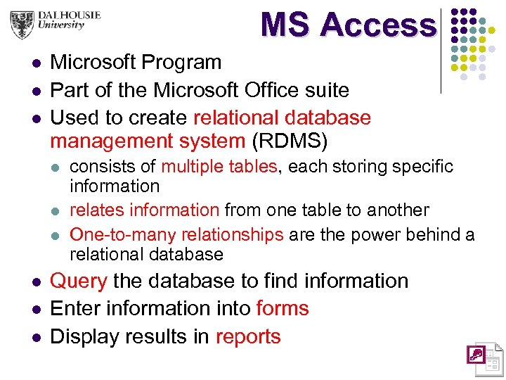 MS Access l l l Microsoft Program Part of the Microsoft Office suite Used