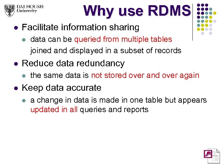 Why use RDMS l Facilitate information sharing l l Reduce data redundancy l l