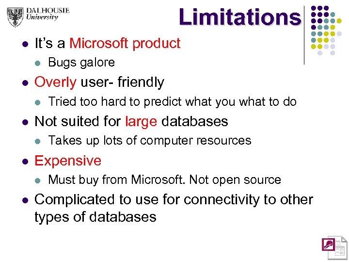 Limitations l It's a Microsoft product l l Overly user- friendly l l Takes