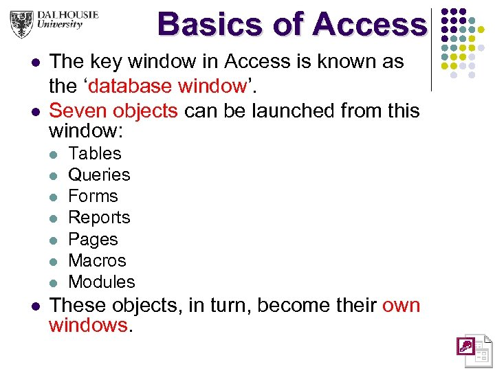 Basics of Access l l The key window in Access is known as the