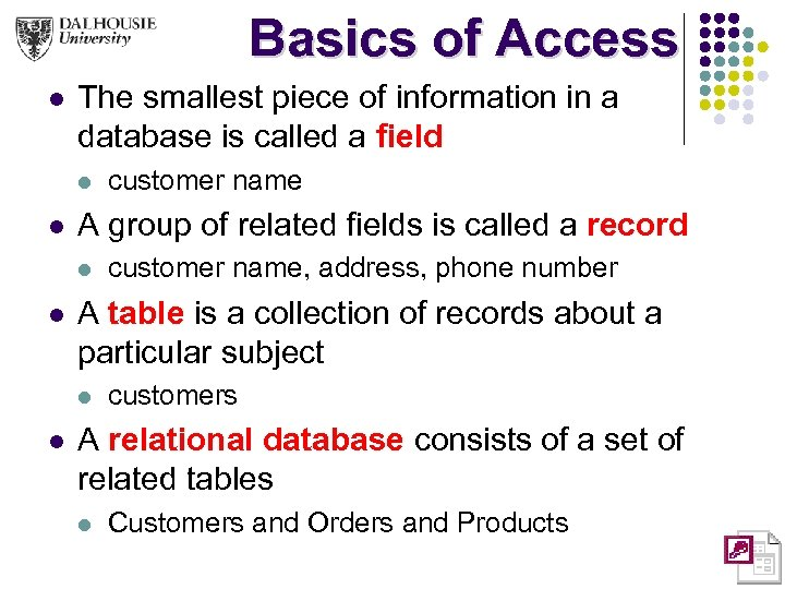 Basics of Access l The smallest piece of information in a database is called