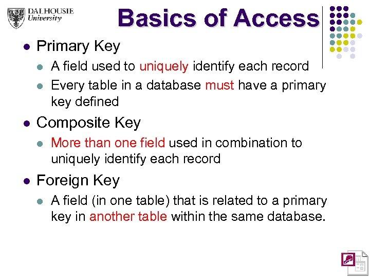 Basics of Access l Primary Key l l l Composite Key l l A