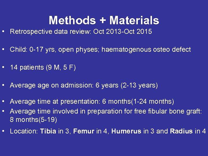 Methods + Materials • Retrospective data review: Oct 2013 -Oct 2015 • Child: 0