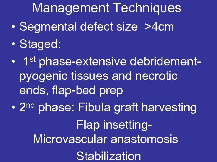 Management Techniques • Segmental defect size >4 cm • Staged: • 1 st phase-extensive