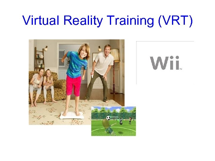 Virtual Reality Training (VRT)