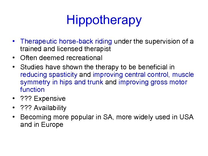 Hippotherapy • Therapeutic horse-back riding under the supervision of a trained and licensed therapist