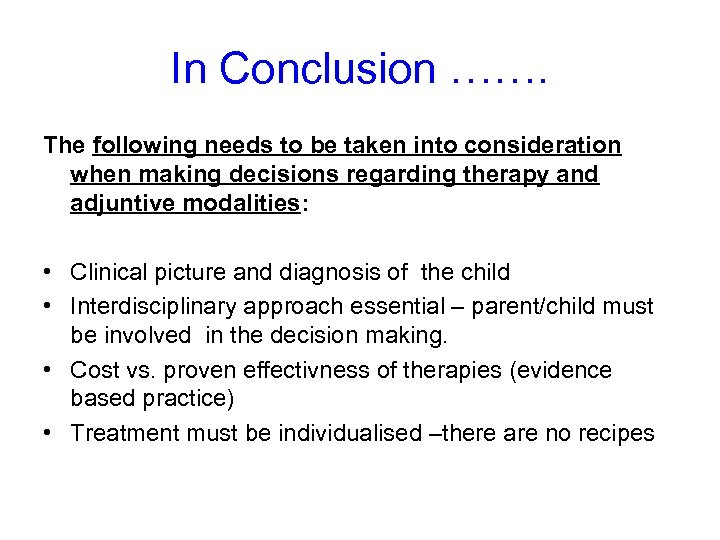 In Conclusion ……. The following needs to be taken into consideration when making decisions