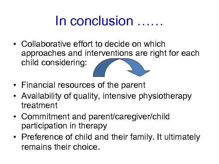 In conclusion …… • Collaborative effort to decide on which approaches and interventions are