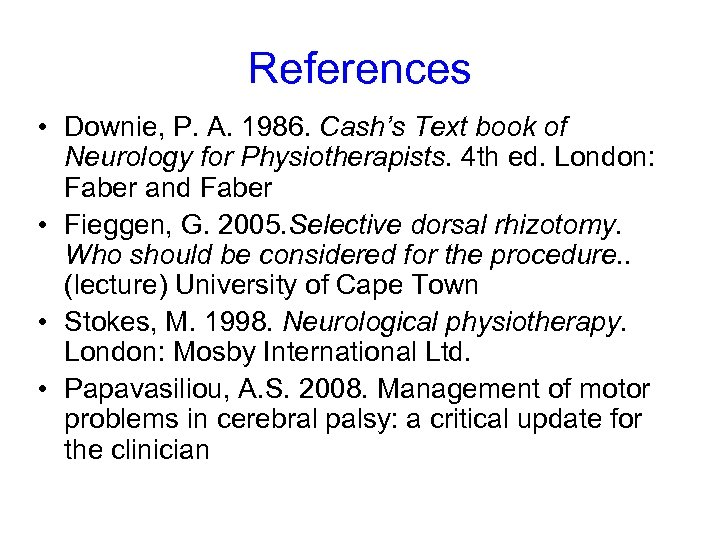 References • Downie, P. A. 1986. Cash's Text book of Neurology for Physiotherapists. 4