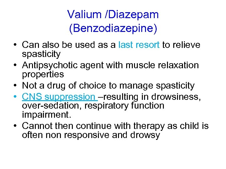 Valium /Diazepam (Benzodiazepine) • Can also be used as a last resort to relieve