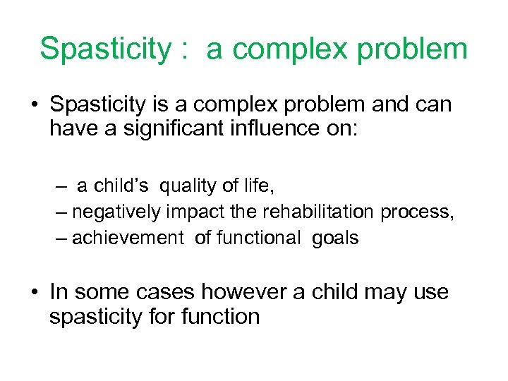 Spasticity : a complex problem • Spasticity is a complex problem and can have