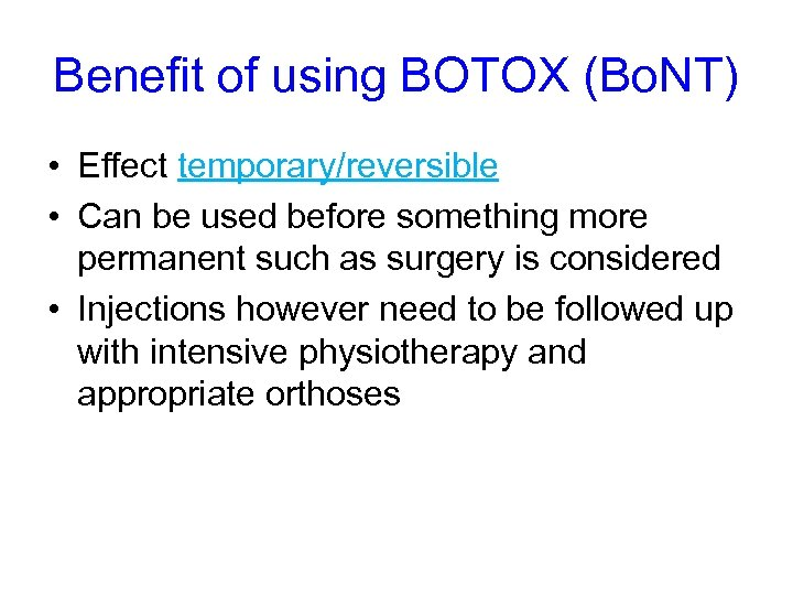 Benefit of using BOTOX (Bo. NT) • Effect temporary/reversible • Can be used before