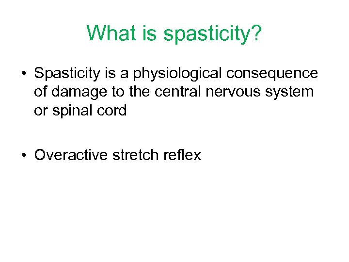 What is spasticity? • Spasticity is a physiological consequence of damage to the central