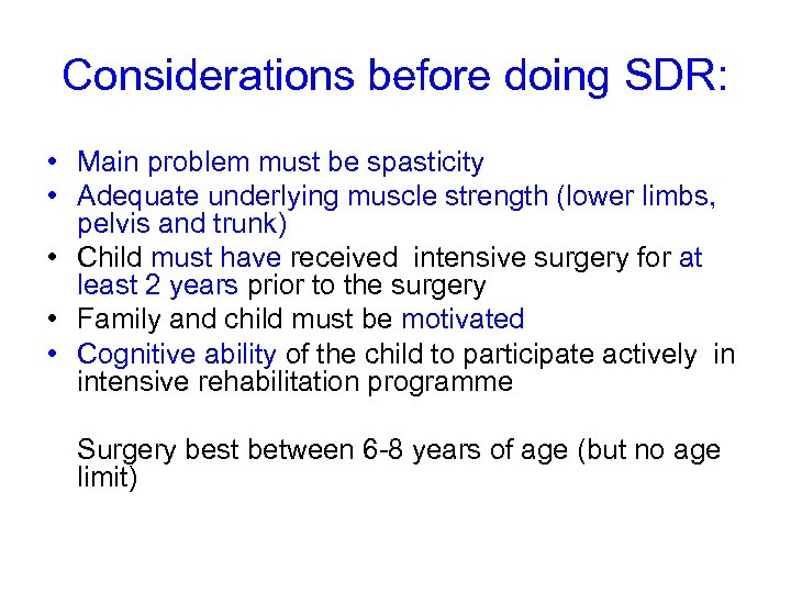 Considerations before doing SDR: • Main problem must be spasticity • Adequate underlying muscle